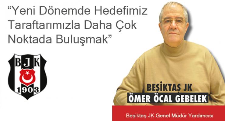 Röportaj: Ömer Öcal GEBELEK, Beşiktaş JK Genel Müdür Yardımcısı